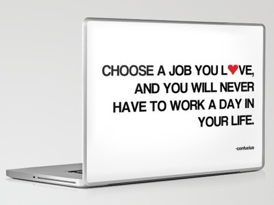 Find A Job You Love Quote Unique Nice Work Quote By Confucius Choose A Job You Love And You'll