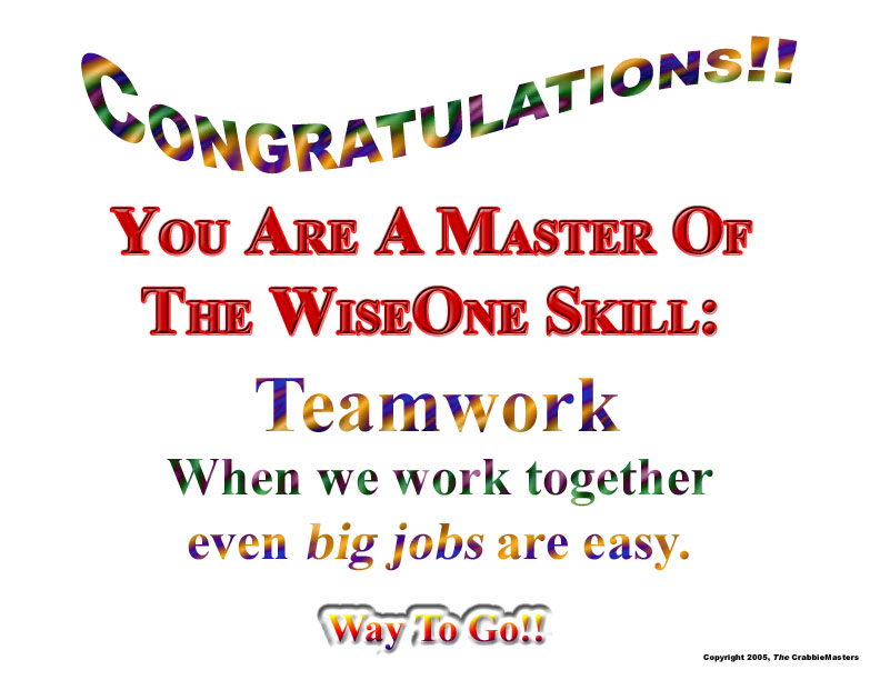 """ Congratulations You Are A Master Of The Wise One Skill, Teamwork When We Work Together Even Big Jobs Are Easy Way To Go """