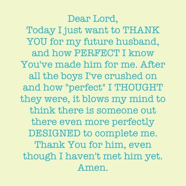 http://quotespictures.com/wp-content/uploads/2013/07/dear-lord-today-i-just-want-to-thank-you-for-my-future-husband-and-how-perfect-i-know-youve-made-him-for-me-prayer-quote.jpg