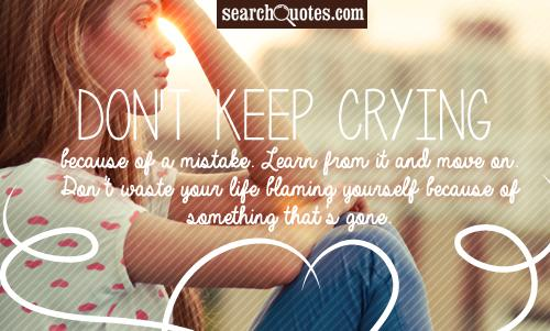 Cry. Forgive. Learn. Move on. Let your tears water the ...