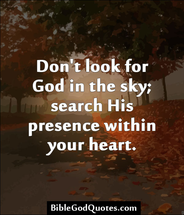 Bible God Quotes Images: Don't Look For God In The Sky; Search His Presence Within