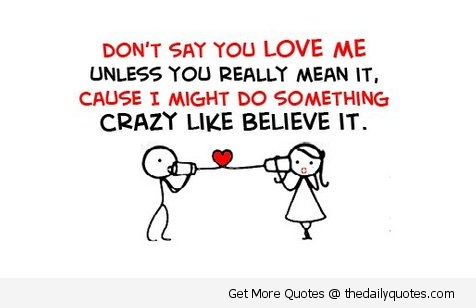 U Love Me Funny Quotes : Dont Say You Love Me Unless You Really Mean It, Cause I Might Do ...