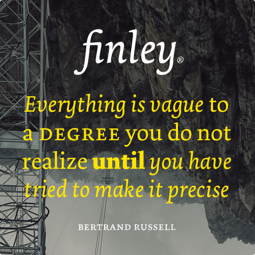 """ Finley, Everything Is Vague To A Degree You Do Not Realize Until You Have Tried To Make It Precise ""  - Bertrand Russell ~ Retirement Quote"