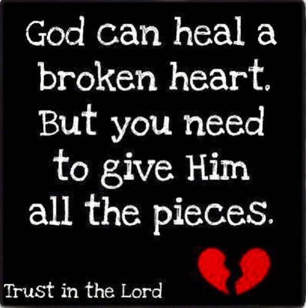 """ God Can Heal A Broken Heart But Your Need To Give Him All The Pieces, Trust In The Lord ""   ~ Religion Quote"
