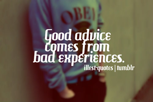 Good Advice Comes From Bad Experiences Success Quote