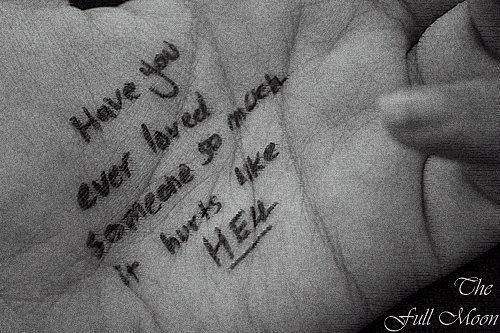"""Have You Ever Loved Someone So Much It Hurts Like Hell""~ Missing You Quote"
