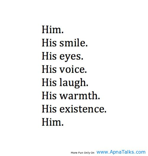 Love Quotes For Him About His Smile : Him, His Smile, His Eyes, His Voice, His Laugh, His Warmth. His ...
