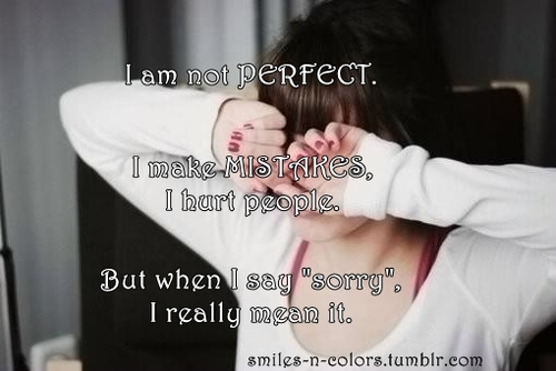 Quotes About Saying Sorry And Not Meaning It: I Am Not Perfect I Make Mistakes Quotes. QuotesGram