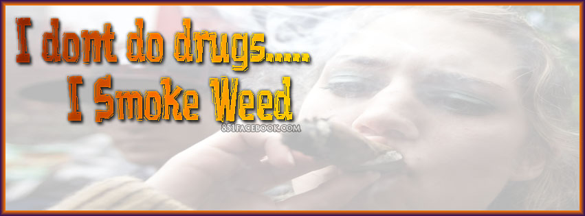 "I Dont Do Drugs I Smoke Weed "" - Quotespictures.com"