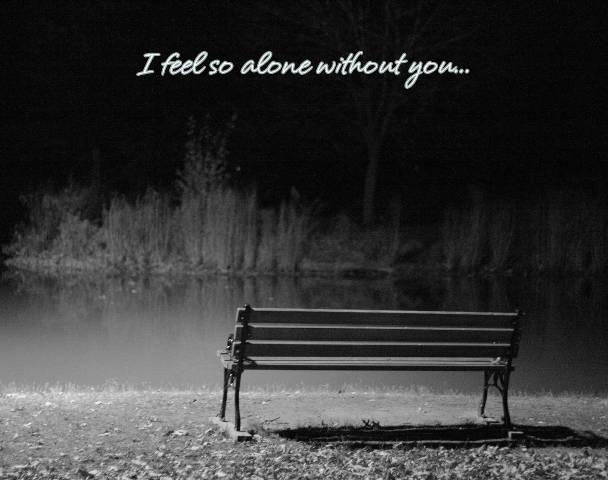 """I Feel So Alone Quotes: I Feel So Alone Without You """""""