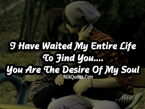 I Have Waited My Entire Life To Find You, You Are The ... A Girl Waiting For A Boy Quotes