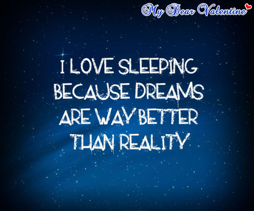 Love Quotes For Him Sleeping : Love Sleeping Because Dreams Are Way Better Than Reality ...