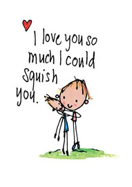 I Love You So Much I Could Squish You ~ Clever Quotes ...