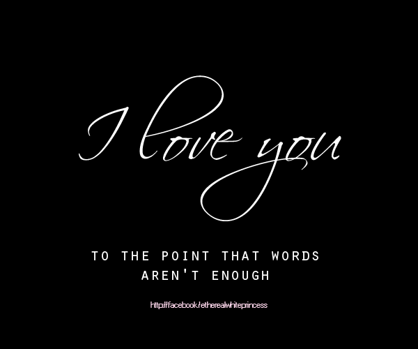 Short Sweet I Love You Quotes: I Love You, To The Point That Words Aren't Enough
