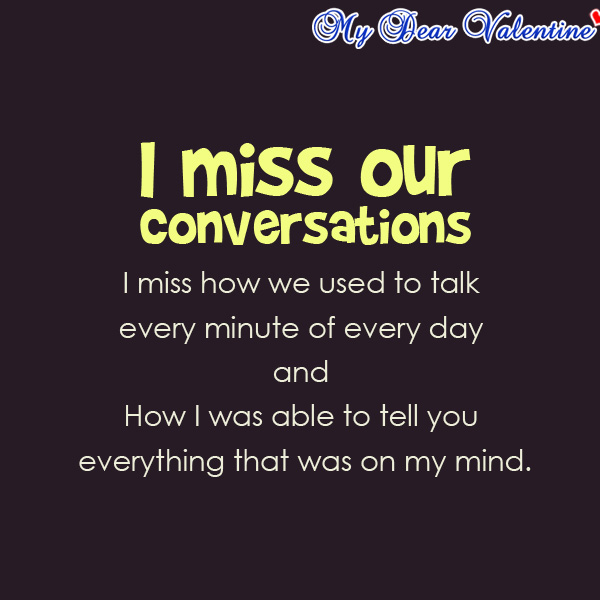 Miss Our Conversations I Miss How We Used To Talk Every Minute Of