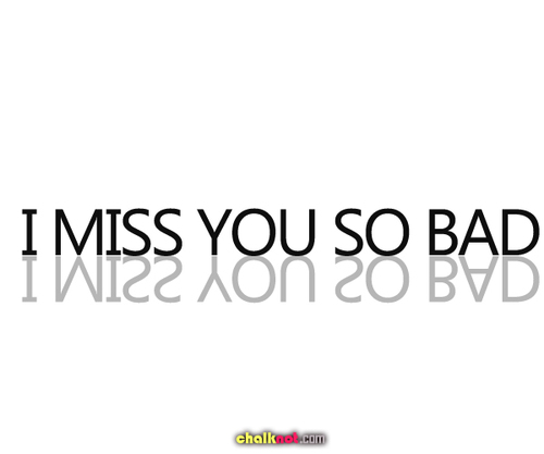 I Miss You Badly Quotes