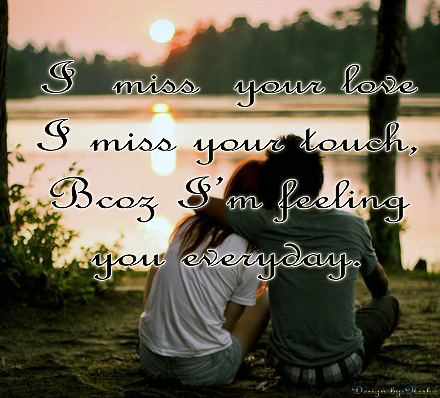 i miss your love i miss you touch bcoz im feeling