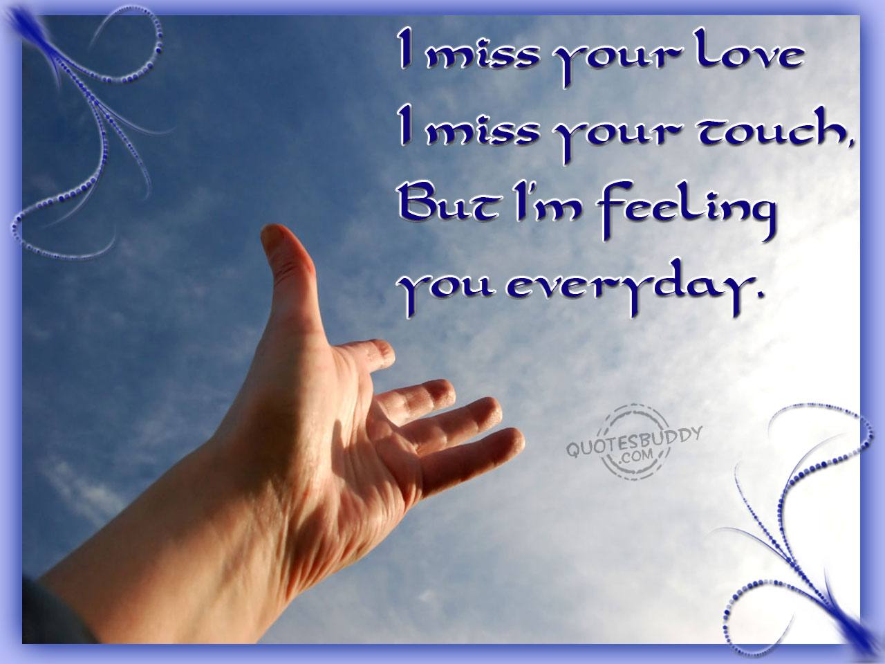 """ I Miss Your Love I Miss Your Touch, But I M Feeling You Everyday """
