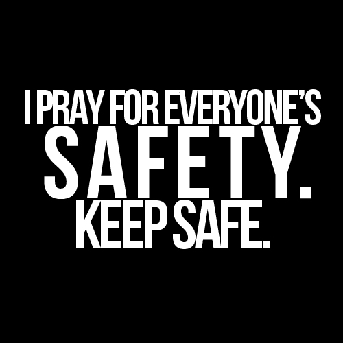 http://quotespictures.com/i-pray-for-everyones-safety-keep-safe/