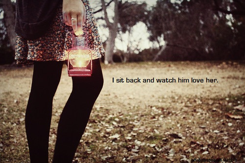 """I Sit Back And Watch Him Love Her """" ~ Sad Quote ..."""