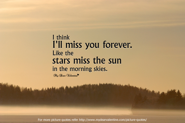 I Think I\'ll Miss You Forever Like The Strars Miss The Sun ...
