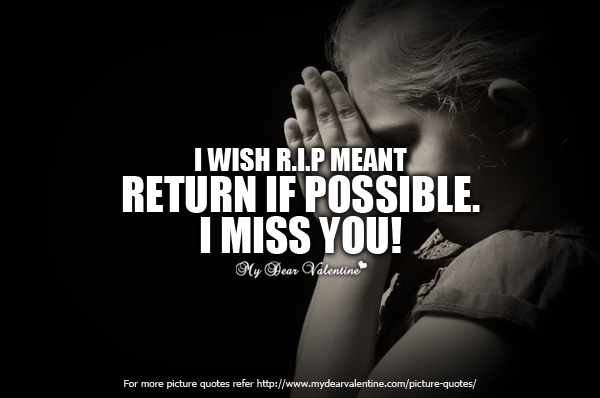 i wish r i p meant return if possible i miss you quotespictures com