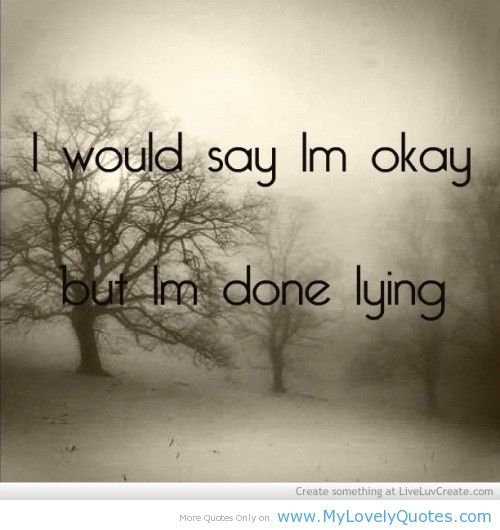 "I Would Say I\'m Okay But I\'m Done Lying "" ~ Sad Quote ..."