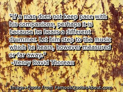 if a man does not keep pace with his companions