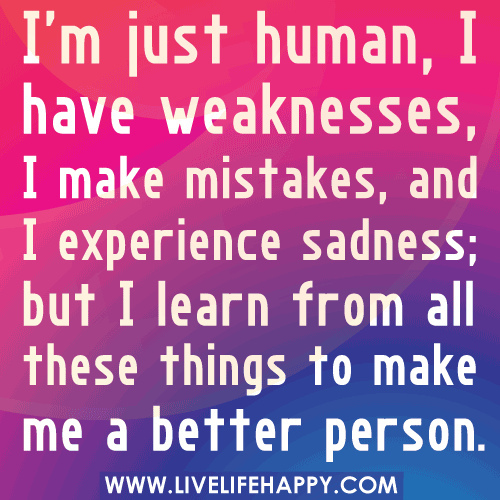 I'm Just Human, I Have Weaknesses, I Make Mistakes, And I
