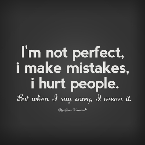 I'm Not Perfect, I Make Mistakes, I Hurt People. But When