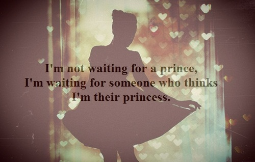 I'm Not Waiting For A Prince, I'm Waiting For Someone Who