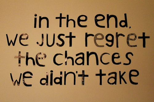 In the end we just regret the chances we didn t take mistake