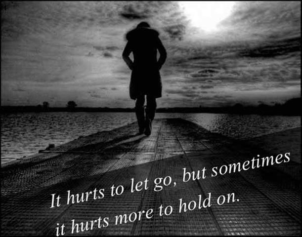 You Know What Hurts So Much It S When Someone Made You: It Hurts To Let Go, But Sometimes It Hurts More To Hold