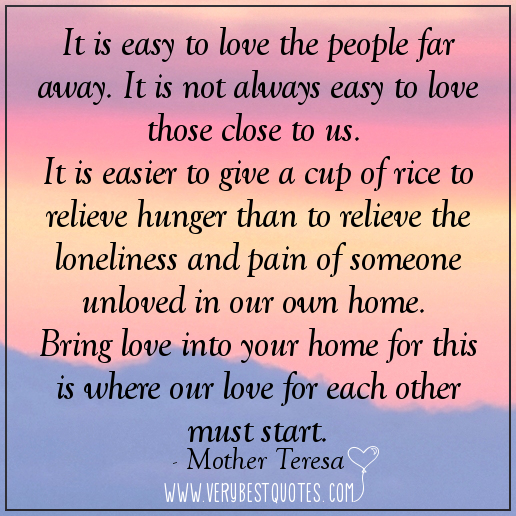 Quotes About Love Not Being Easy : it-is-easy-to-love-the-people-far-away-it-is-not-always-easy-to-love ...