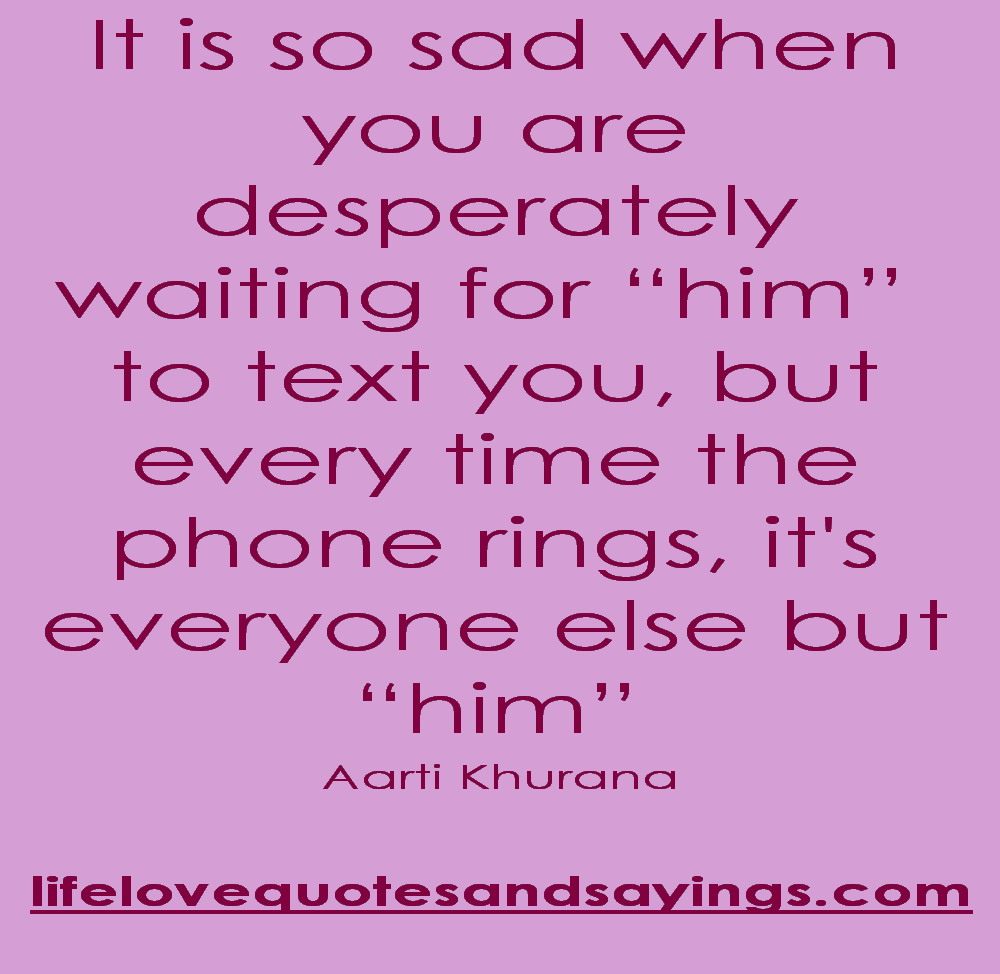 It Is So Sad When You Are Desperatly Waiting For 'Him' To Text ...