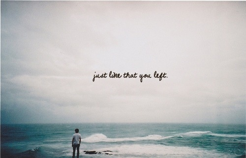 """Just Like That You Left """""""