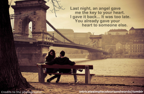""" Last Night. An Angel Gave Me The Key To Your Heart. I Gave It Back.. It Was Too Late. You Already Gave Your Heart To Someone Else "" ~ Missing You Quote"