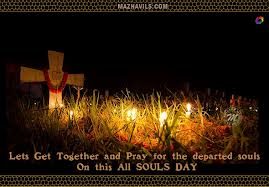 lets get together and pray for the departed souls on this all souls day