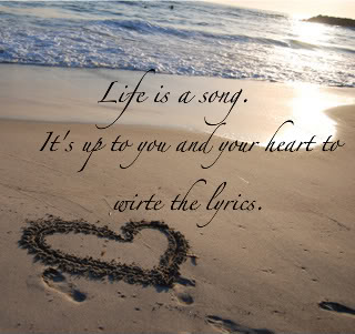 Life Is A Song It S Up To You And Your Heart To Write The Lyrics
