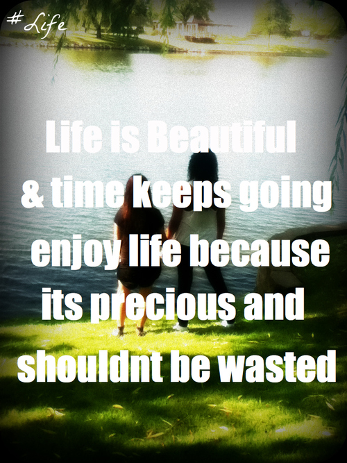 Life Is Beautiful Time Keeps Going Enjoy Life Because Its Precious