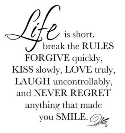 Life S Too Short So Kiss Slowly Laugh Insanely Love Truly And