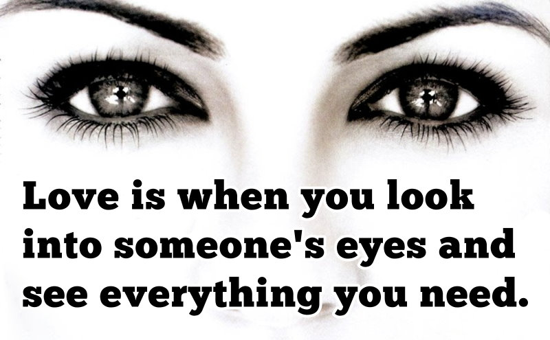 love is when you look into someone s eyes and see