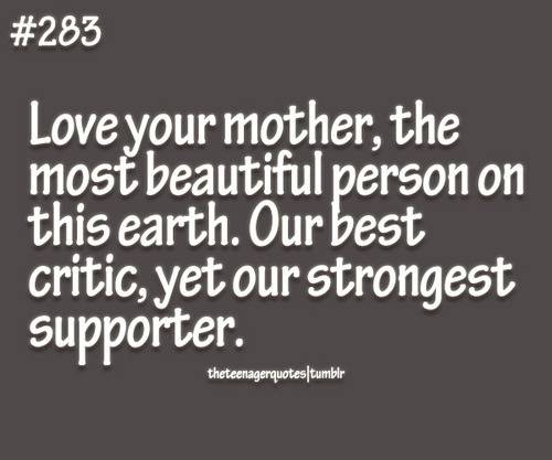 love your mother the most beautiful person on this earth