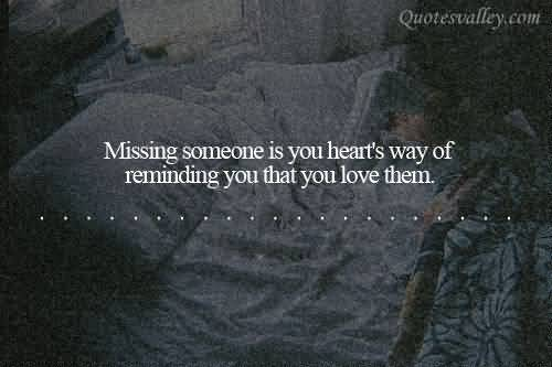 Missing Someone Is You Heart\'s Way of Reminding You That You ...