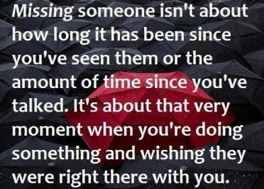 """ Missing Someone Isn't About How Long It Has Been Since You've Seen Them Or The Amount Of Time Since You've Talked. It's"