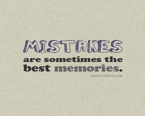 """Mistakes Are Sometimes The Best Memories """"  Quotespictures.com"""