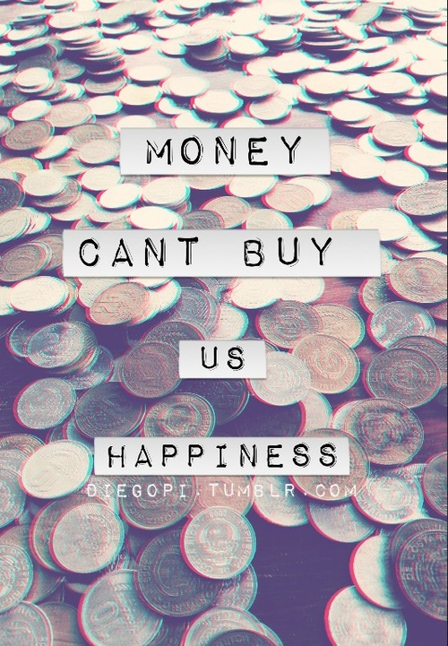 can money buy us happiness The incessant amount of studies by researchers trying to prove money can't buy happiness is simply a result of the researcher's own poverty or unhappiness there is a sense that money can make us happier when we are using it for others.