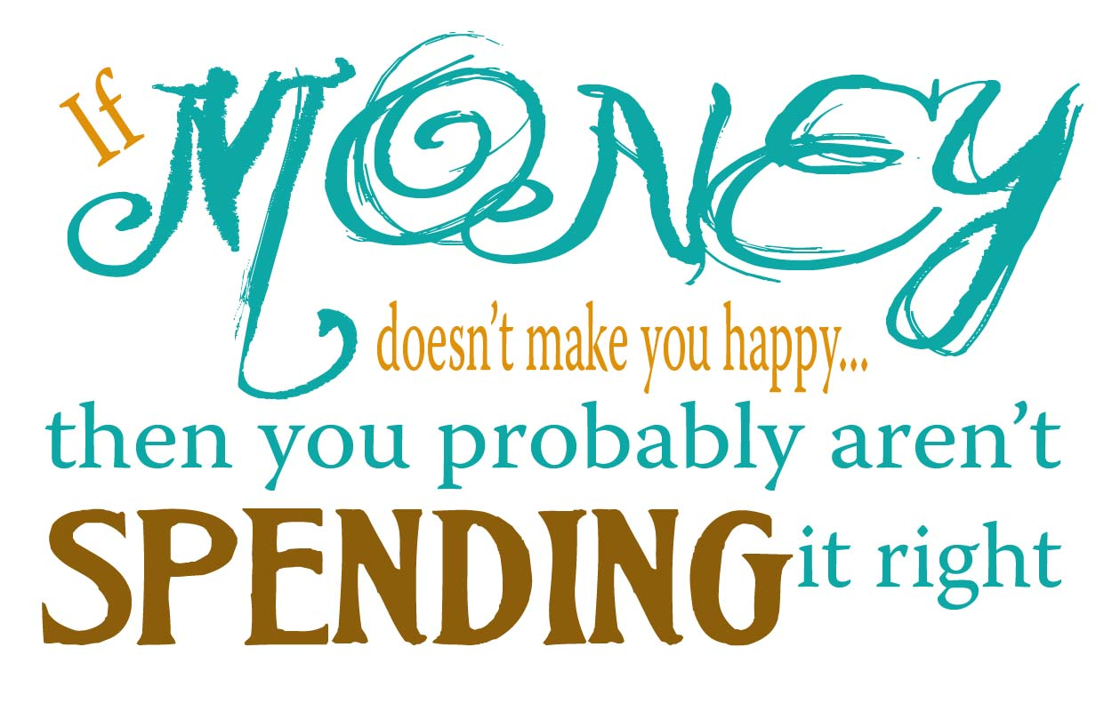 if money doesnt make you happy Forget suze orman time, not money, is your most precious resource spend it wisely.