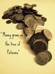""" Money Grows On The Tree Of Patience """