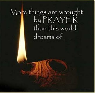 """ More Things Are Wrought By Prayer Than This World Dreams Of """
